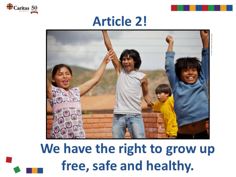 Article 2! We have the right to grow up free, safe and healthy. Credit: Richard Wainwright