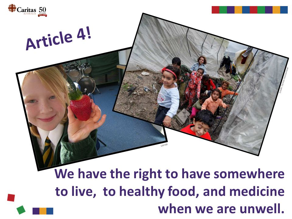 Article 4! We have the right to have somewhere to live, to healthy food, and medicine when we are unwell. Credit: Caritas Switzerland CAFOD