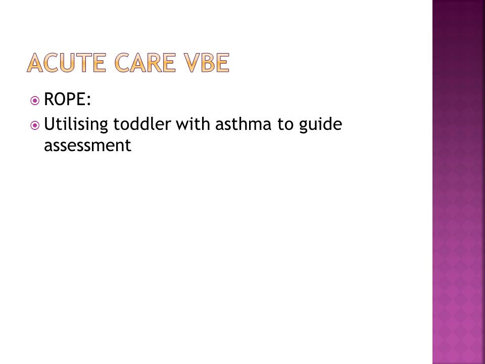  ROPE:  Utilising toddler with asthma to guide assessment