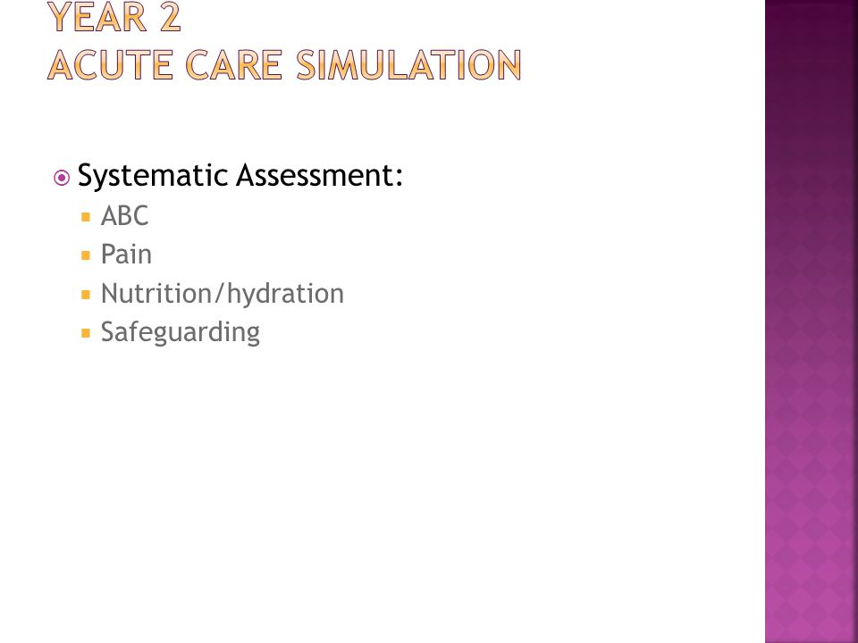  Systematic Assessment:  ABC  Pain  Nutrition/hydration  Safeguarding