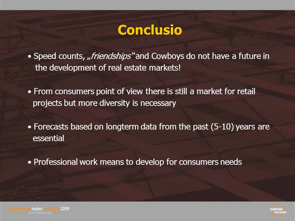 "Conclusio Speed counts, ""friendships and Cowboys do not have a future in the development of real estate markets."