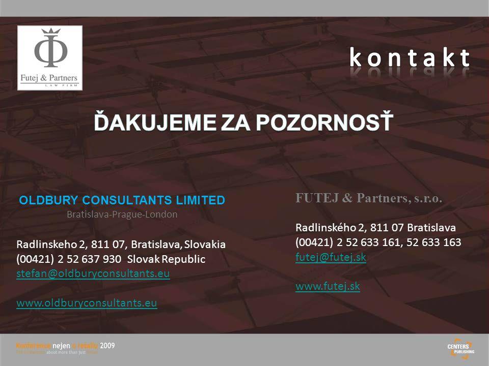 Bratislava-Prague-London Radlinskeho 2, 811 07, Bratislava, Slovakia (00421) 2 52 637 930 Slovak Republic stefan@oldburyconsultants.eu www.oldburyconsultants.eu FUTEJ & Partners, s.r.o.
