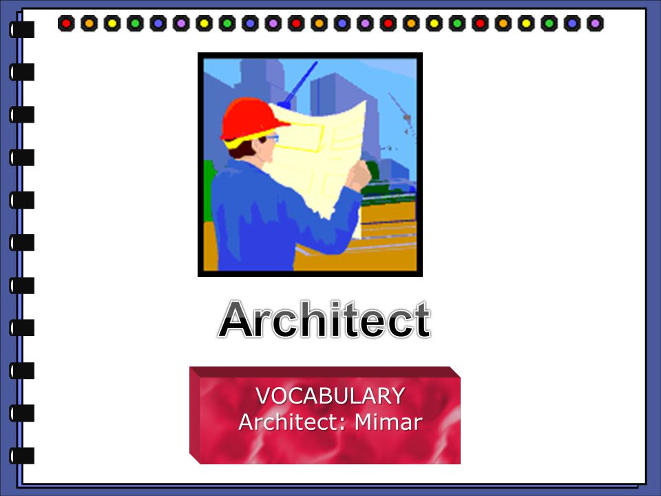 VOCABULARY Architect: Mimar