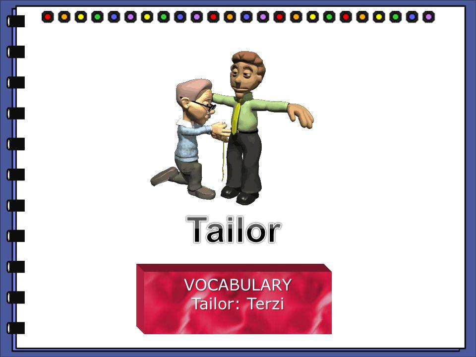 VOCABULARY Tailor: Terzi