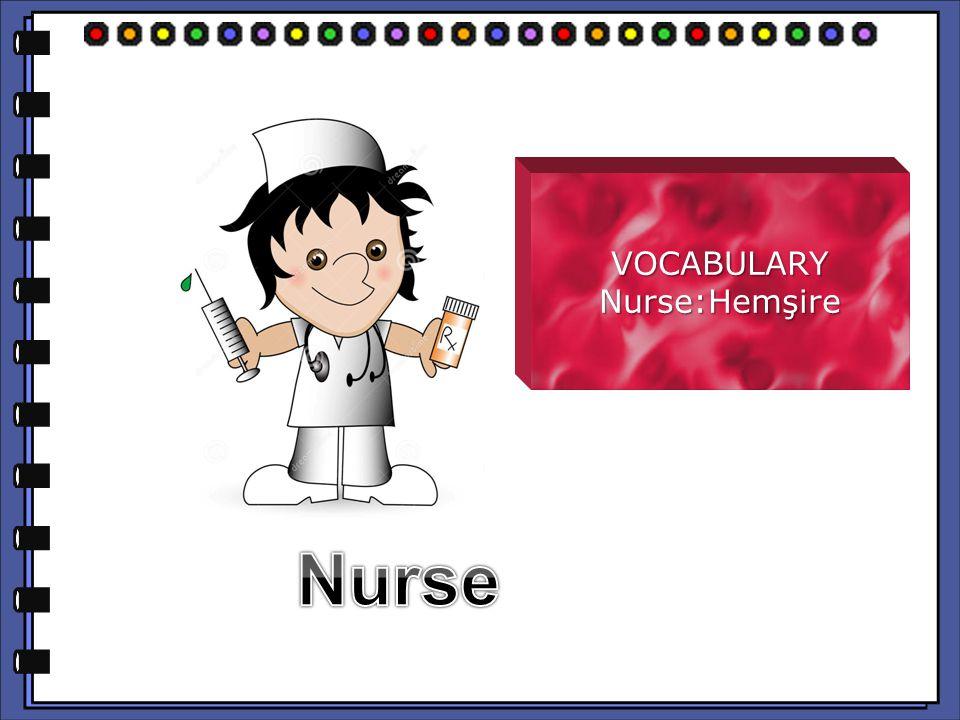 VOCABULARYNurse:Hemşire