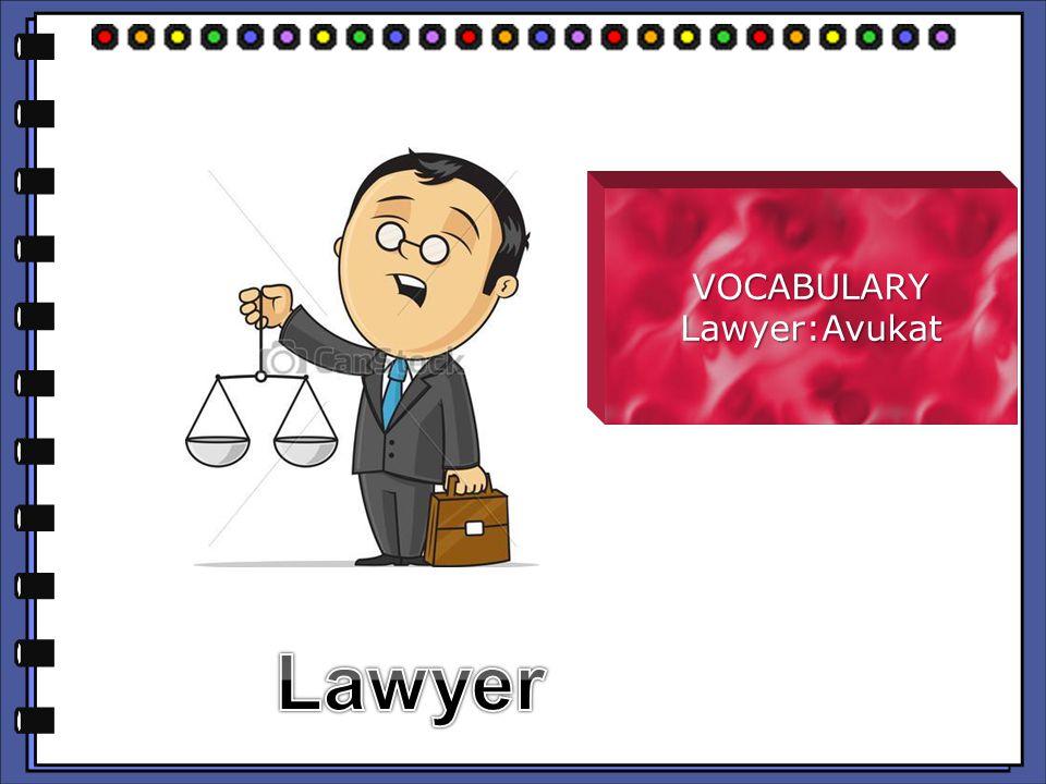 VOCABULARY Lawyer:Avukat