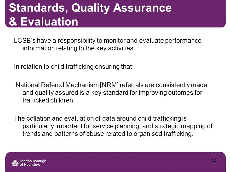 Standards, Quality Assurance & Evaluation LCSB's have a responsibility to monitor and evaluate performance information relating to the key activities.