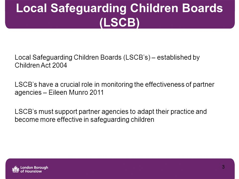Responsibilities and Duties The main responsibilities of the LSCB (Section 14 Children Act 2004) are to: Co-ordinate, and quality assure the safeguarding children activities of member agencies Munro states that Local Safeguarding Children Boards are: Well placed to identify emerging problems through learning from practice and to oversee efforts to improve services in response .