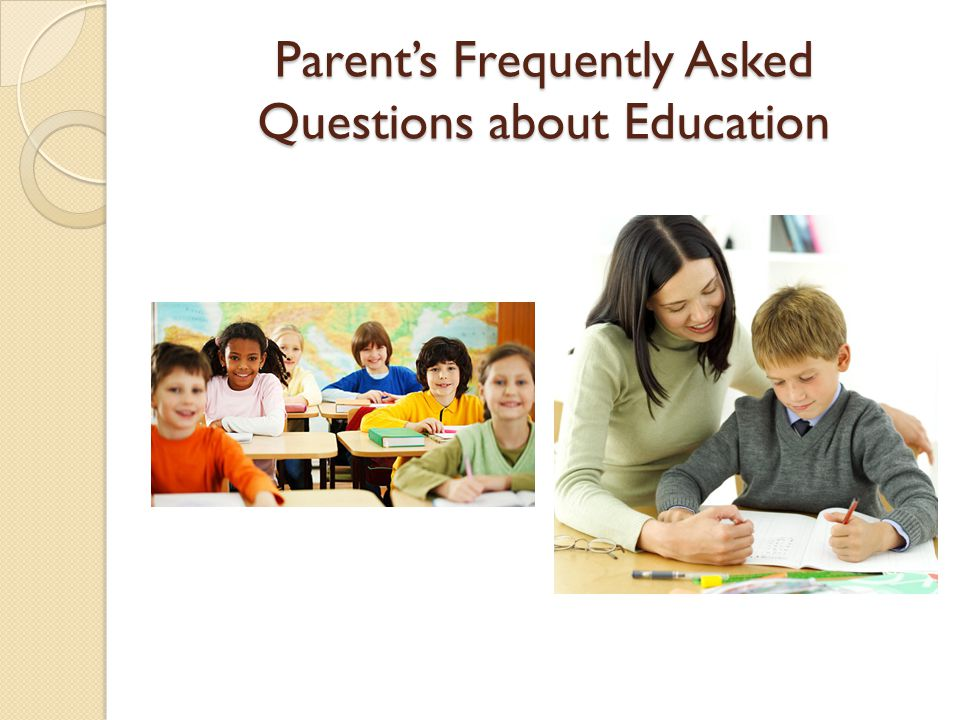 Parent's Frequently Asked Questions about Education