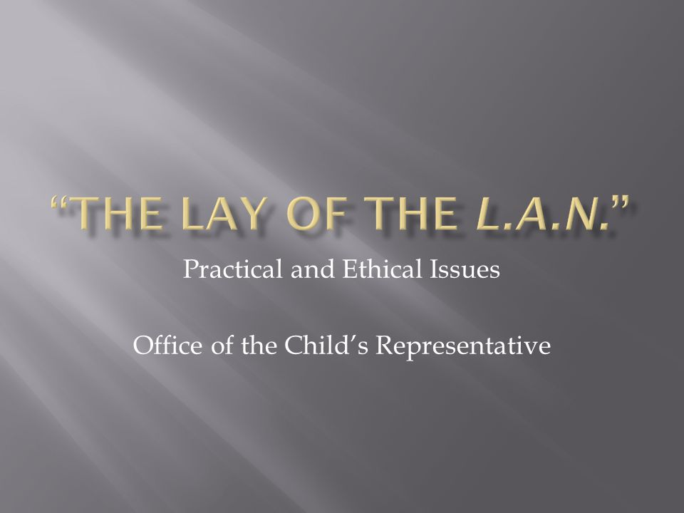 Practical and Ethical Issues Office of the Child's Representative