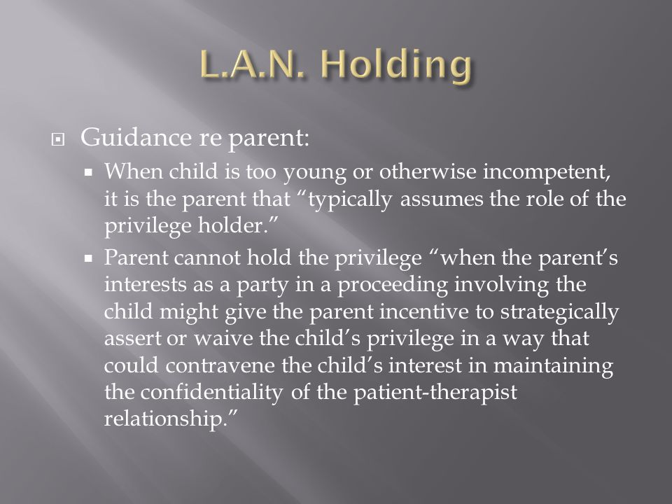 """ Guidance re parent:  When child is too young or otherwise incompetent, it is the parent that """"typically assumes the role of the privilege holder."""""""