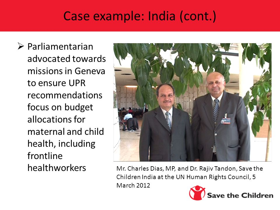  Parliamentarian advocated towards missions in Geneva to ensure UPR recommendations focus on budget allocations for maternal and child health, including frontline healthworkers Case example: India (cont.) Mr.