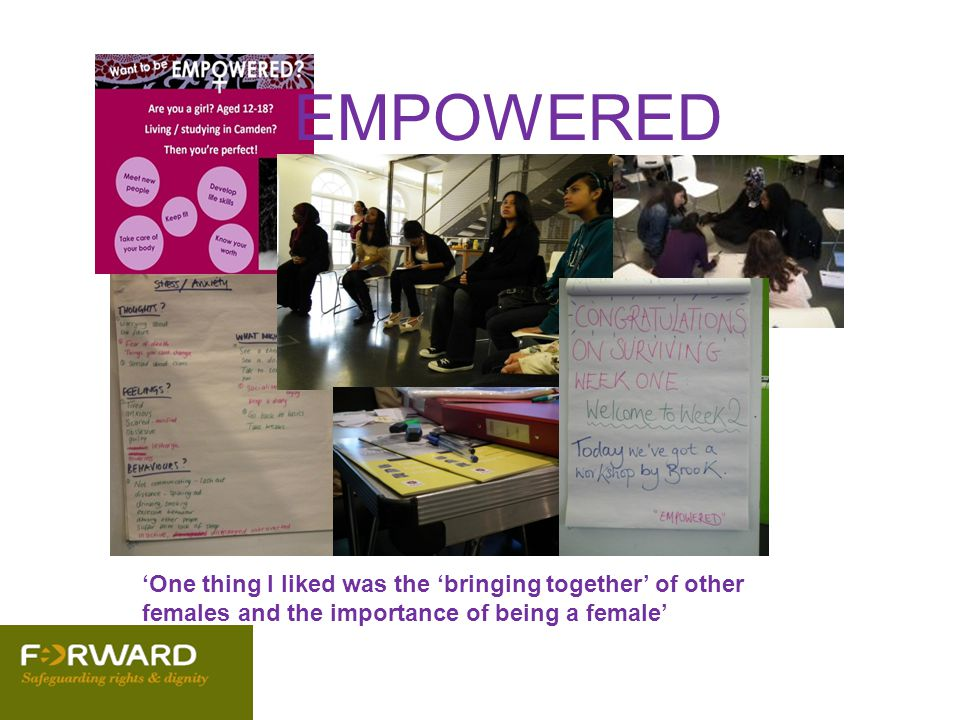 EMPOWERED 'One thing I liked was the 'bringing together' of other females and the importance of being a female'