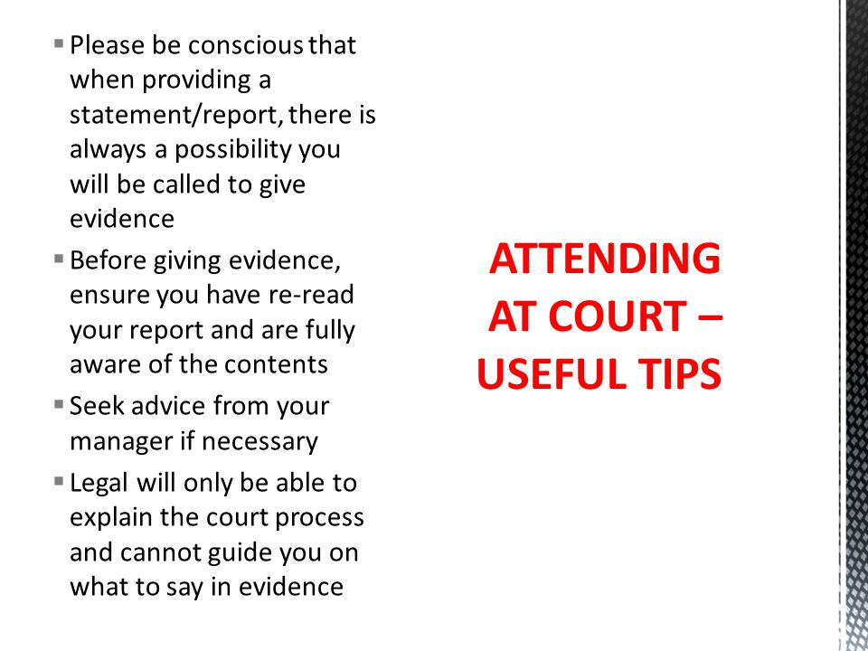  Please be conscious that when providing a statement/report, there is always a possibility you will be called to give evidence  Before giving eviden