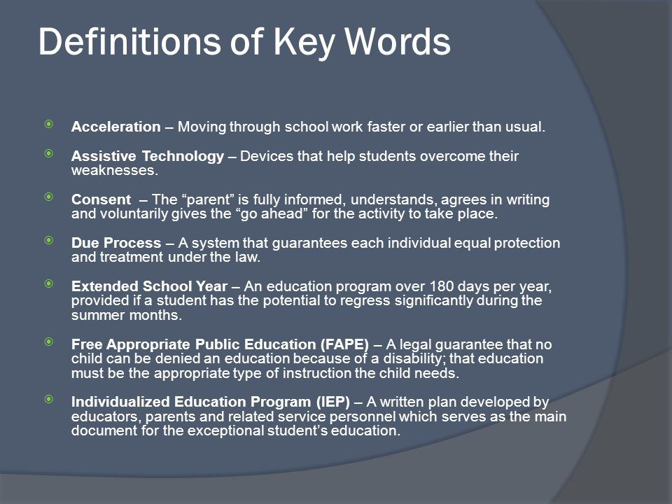 Definitions of Key Words  Acceleration – Moving through school work faster or earlier than usual.  Assistive Technology – Devices that help students