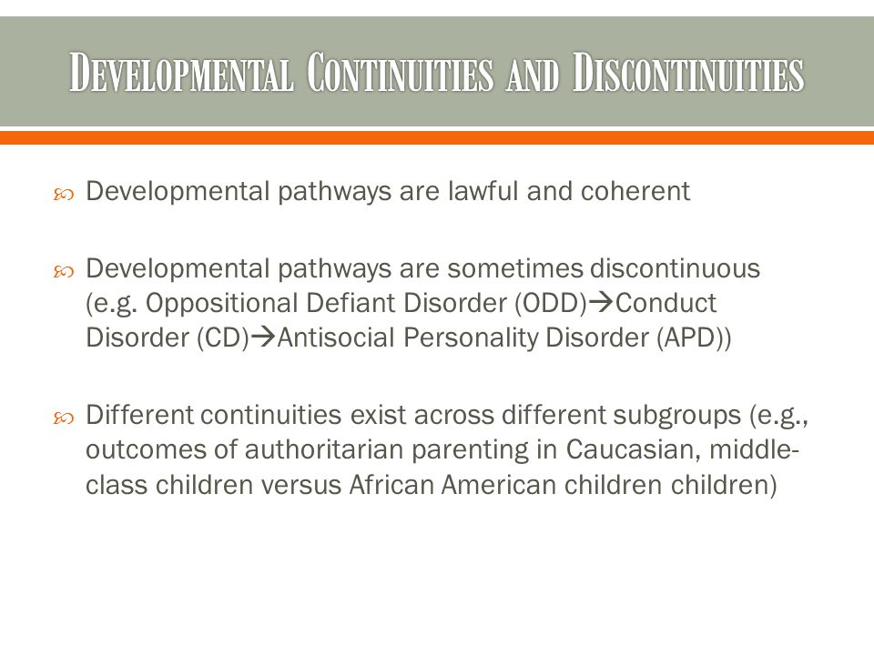  Developmental pathways are lawful and coherent  Developmental pathways are sometimes discontinuous (e.g. Oppositional Defiant Disorder (ODD)  Cond