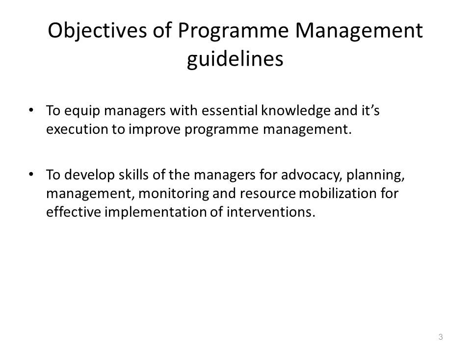 Objectives of Programme Management guidelines To equip managers with essential knowledge and it's execution to improve programme management.