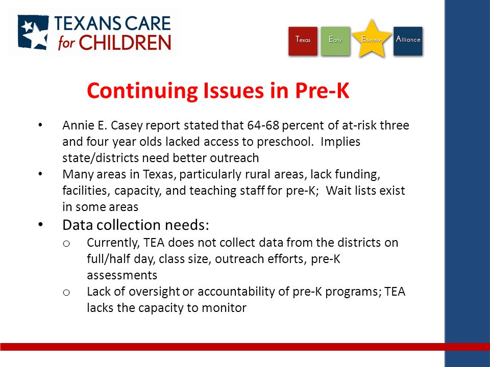 Continuing Issues in Pre-K Annie E. Casey report stated that 64-68 percent of at-risk three and four year olds lacked access to preschool. Implies sta