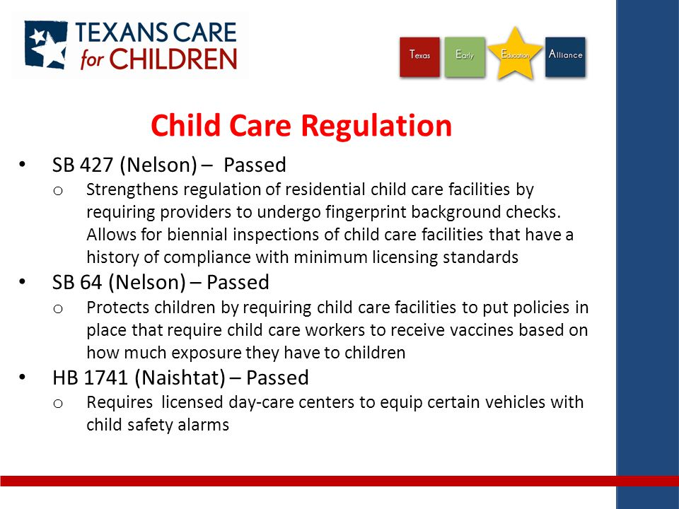 Improve Quality of Pre-K Deficiencies identified by The National Institute of Early Education Research (NIEER) o State spending per pre-K student dropped in 2012 o Texas only meets 2 of 10 quality benchmarks Reduction of pre-K class size and pre-K ratios o Texas does not currently have a mandated student/teacher ratio or maximum class size for pre-K classrooms; Some classes as high as 28 students Teacher Qualifications o NIEER recommends that pre-K teachers, in addition to a bachelor degree, have specialized training in early childhood or pre-K; Texas does not require this