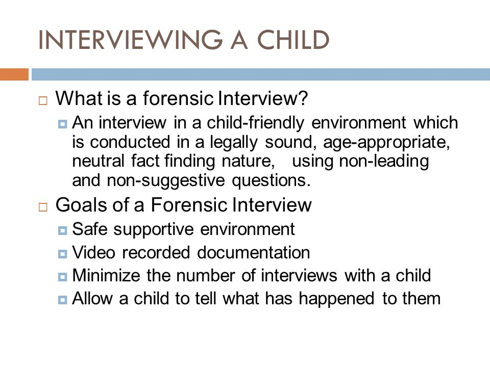 INTERVIEWING A CHILD  What is a forensic Interview.
