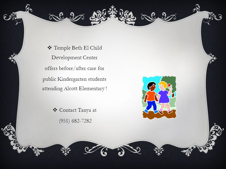  Temple Beth El Child Development Center offers before/after care for public Kindergarten students attending Alcott Elementary .