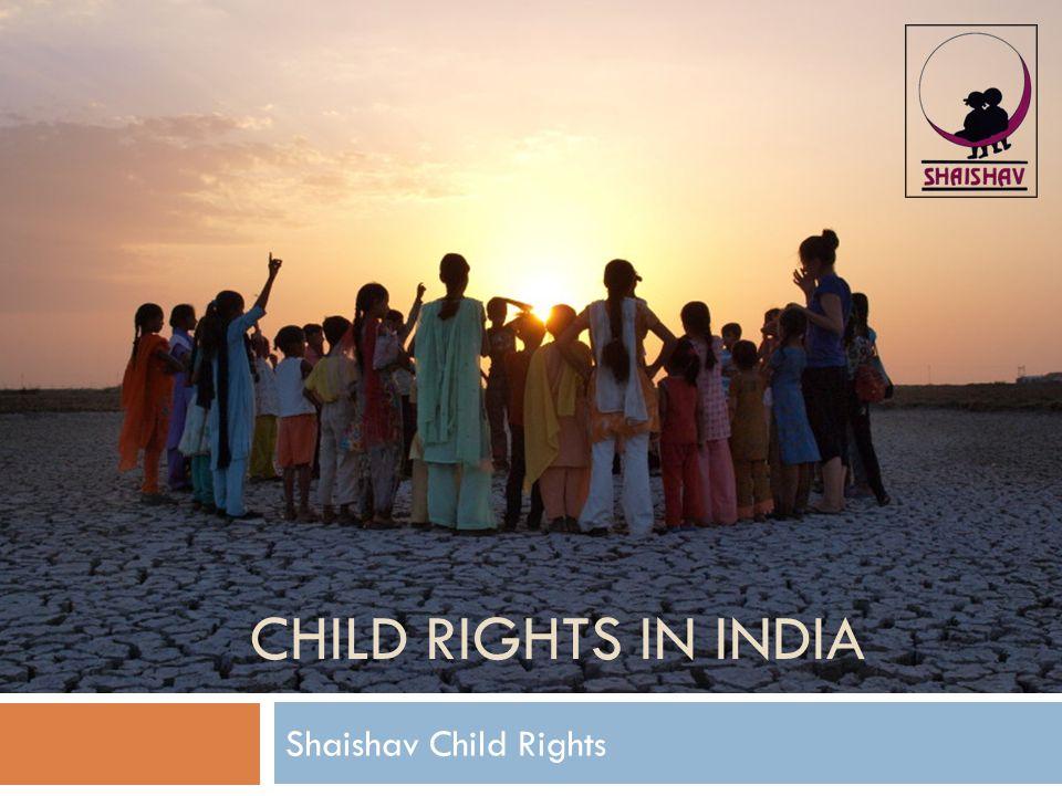 CHILD RIGHTS IN INDIA Shaishav Child Rights