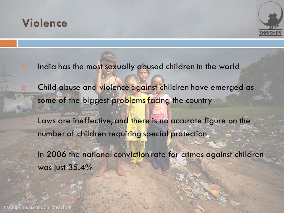 Violence  India has the most sexually abused children in the world  Child abuse and violence against children have emerged as some of the biggest pr