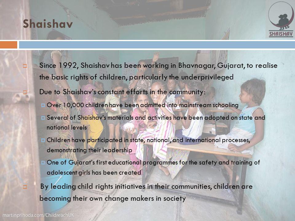Shaishav  Since 1992, Shaishav has been working in Bhavnagar, Gujarat, to realise the basic rights of children, particularly the underprivileged  Du