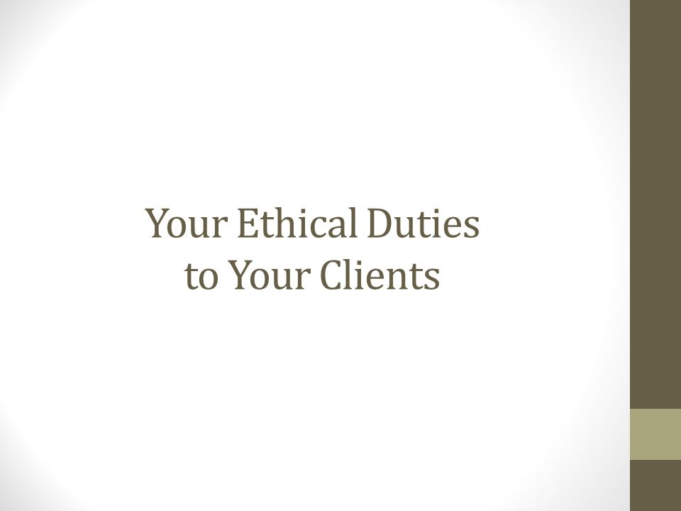 Your Ethical Duties to Your Clients