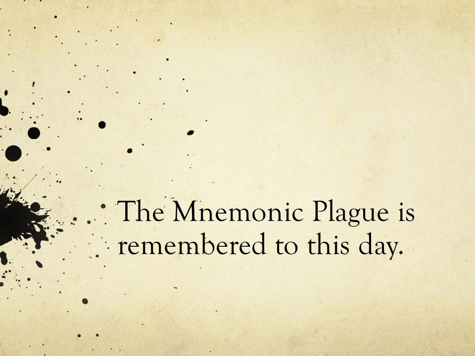 The Mnemonic Plague is remembered to this day.