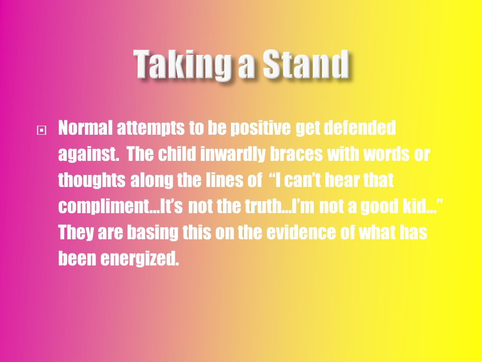  Normal attempts to be positive get defended against.