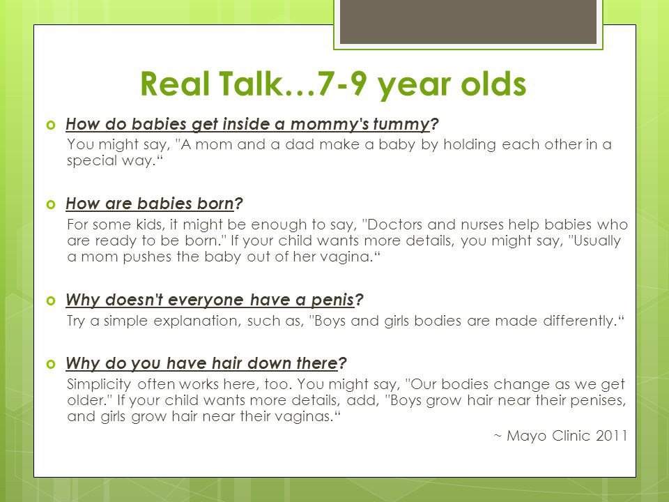 Real Talk…7-9 year olds  How do babies get inside a mommy's tummy? You might say,