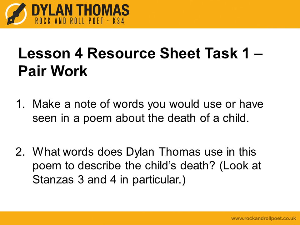 Lesson 4 Resource Sheet Task 1 – Pair Work 1.Make a note of words you would use or have seen in a poem about the death of a child.
