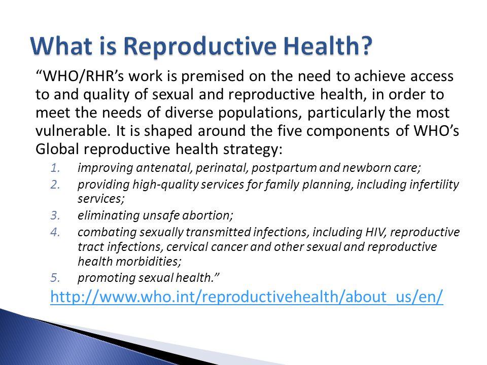 WHO/RHR's work is premised on the need to achieve access to and quality of sexual and reproductive health, in order to meet the needs of diverse populations, particularly the most vulnerable.