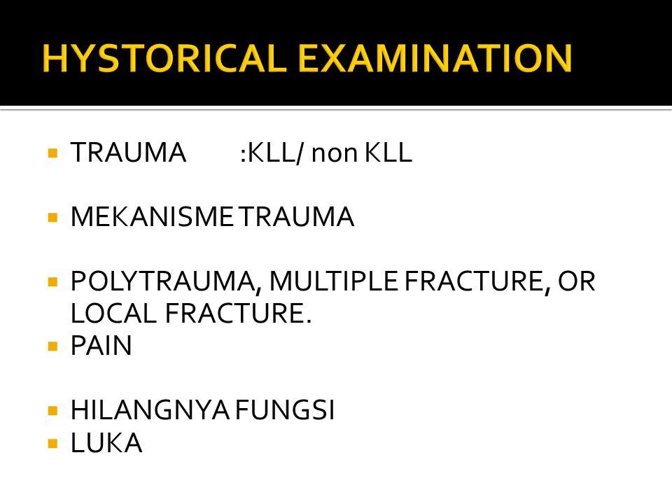  TRAUMA:KLL/ non KLL  MEKANISME TRAUMA  POLYTRAUMA, MULTIPLE FRACTURE, OR LOCAL FRACTURE.  PAIN  HILANGNYA FUNGSI  LUKA