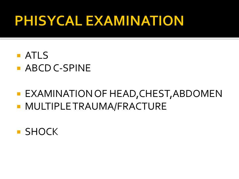  ATLS  ABCD C-SPINE  EXAMINATION OF HEAD,CHEST,ABDOMEN  MULTIPLE TRAUMA/FRACTURE  SHOCK