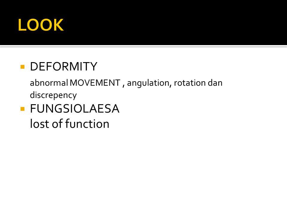  DEFORMITY abnormal MOVEMENT, angulation, rotation dan discrepency  FUNGSIOLAESA lost of function