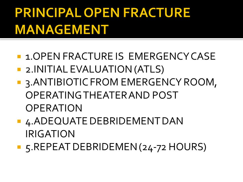 1.OPEN FRACTURE IS EMERGENCY CASE  2.INITIAL EVALUATION (ATLS)  3.ANTIBIOTIC FROM EMERGENCY ROOM, OPERATING THEATER AND POST OPERATION  4.ADEQUAT