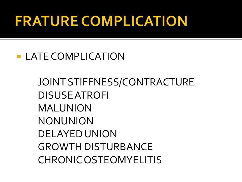  LATE COMPLICATION JOINT STIFFNESS/CONTRACTURE DISUSE ATROFI MALUNION NONUNION DELAYED UNION GROWTH DISTURBANCE CHRONIC OSTEOMYELITIS