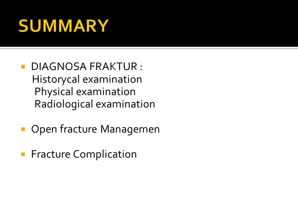  DIAGNOSA FRAKTUR : Historycal examination Physical examination Radiological examination  Open fracture Managemen  Fracture Complication
