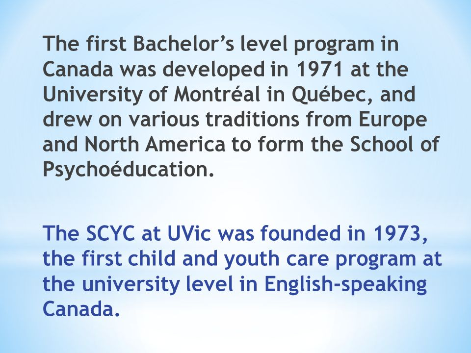 The first Bachelor's level program in Canada was developed in 1971 at the University of Montréal in Québec, and drew on various traditions from Europe