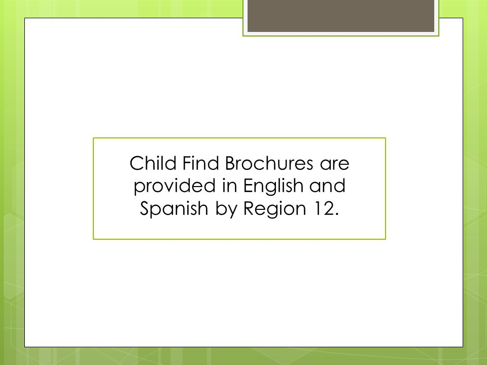 Child Find Brochures are provided in English and Spanish by Region 12.