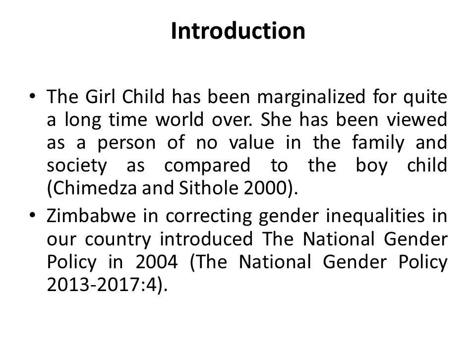 Introduction The Girl Child has been marginalized for quite a long time world over. She has been viewed as a person of no value in the family and soci