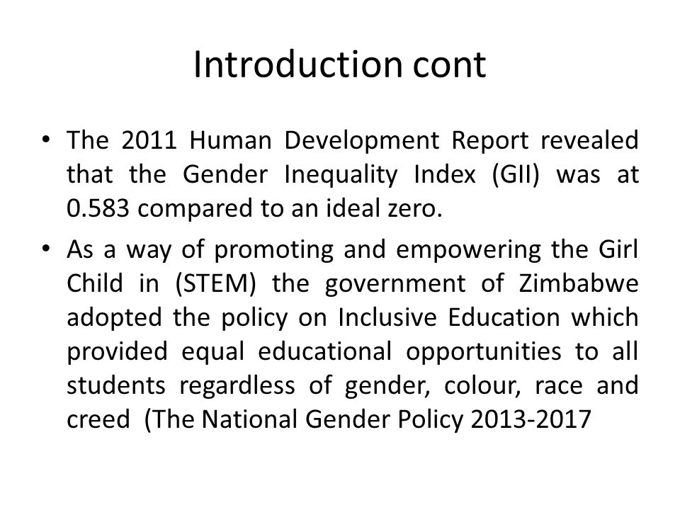 Introduction cont The 2011 Human Development Report revealed that the Gender Inequality Index (GII) was at 0.583 compared to an ideal zero. As a way o