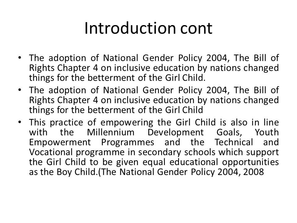 Introduction cont The adoption of National Gender Policy 2004, The Bill of Rights Chapter 4 on inclusive education by nations changed things for the b
