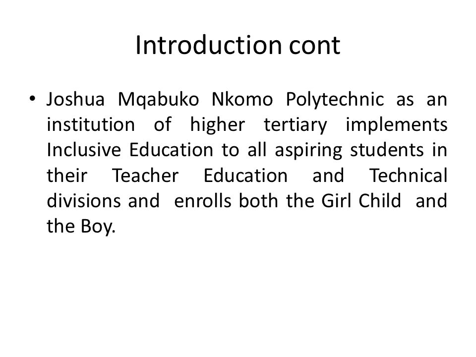 Introduction cont Joshua Mqabuko Nkomo Polytechnic as an institution of higher tertiary implements Inclusive Education to all aspiring students in the