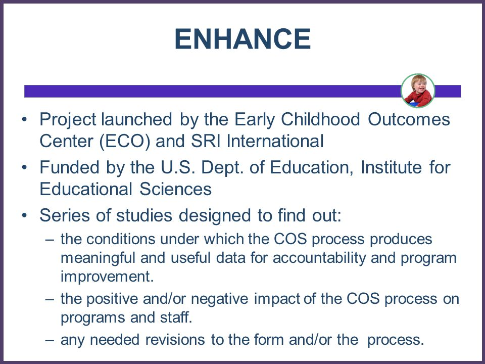 ENHANCE Project launched by the Early Childhood Outcomes Center (ECO) and SRI International Funded by the U.S.
