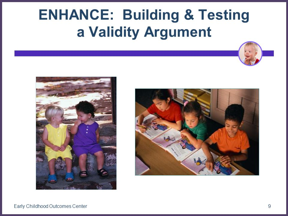 ENHANCE: Building & Testing a Validity Argument 9 Early Childhood Outcomes Center