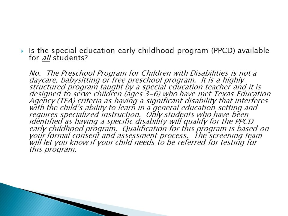  Is the special education early childhood program (PPCD) available for all students? No. The Preschool Program for Children with Disabilities is not