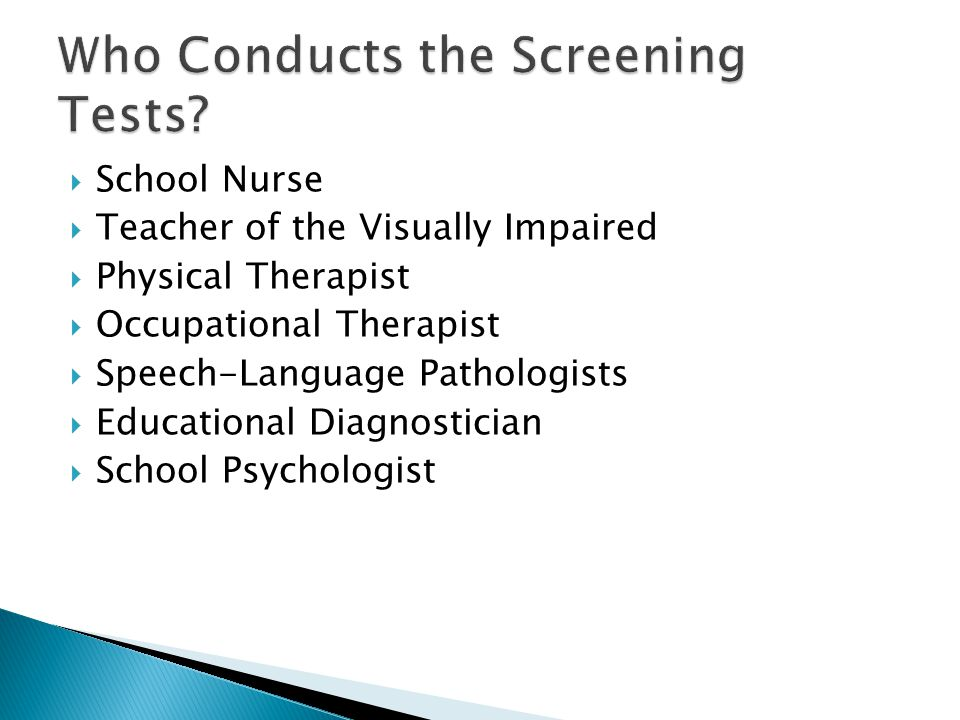 School Nurse  Teacher of the Visually Impaired  Physical Therapist  Occupational Therapist  Speech-Language Pathologists  Educational Diagnosti